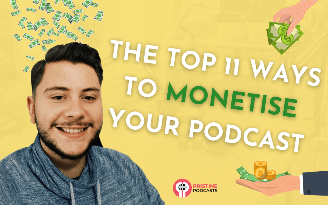 The Top 11 Ways to Monetise Your Podcast