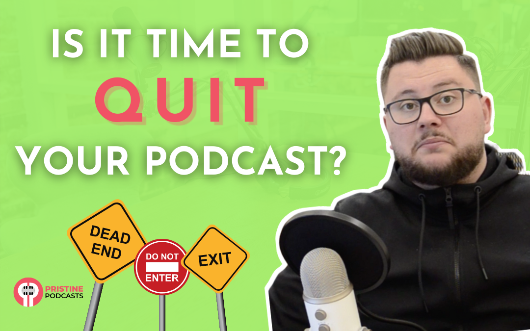 Is It Time To Quit Your Podcast?