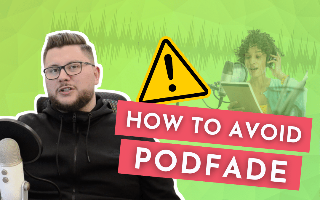 Podfade? How to prevent this sad ending for your podcast