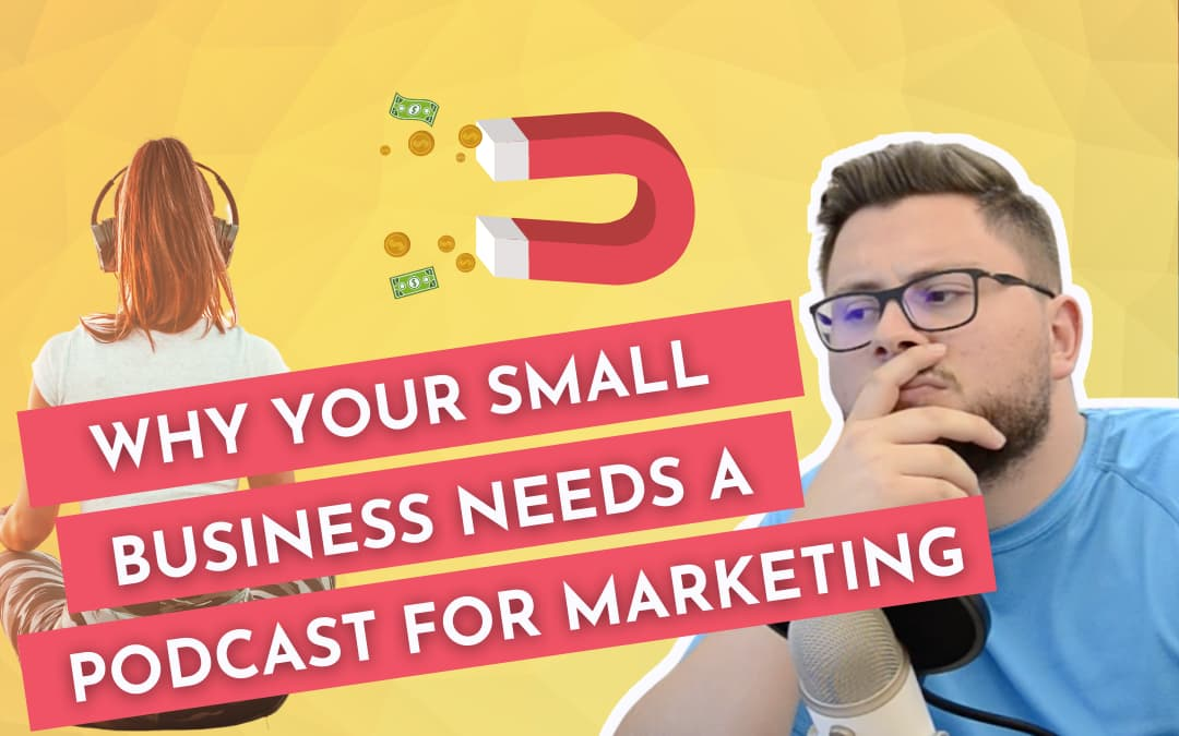 Podcast For Marketing – Why Your Small Business Needs A Podcast