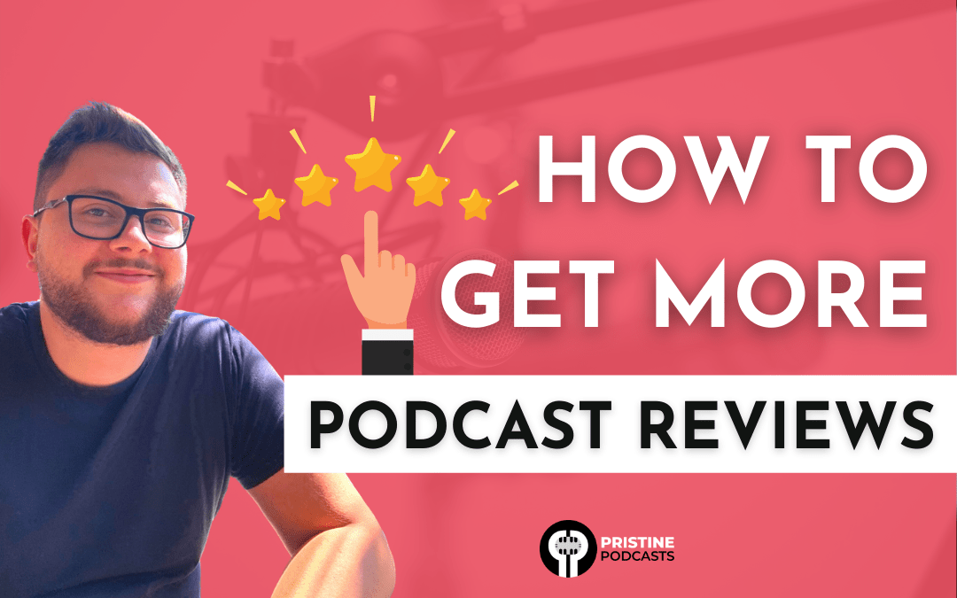 Podcast Reviews – How To Get More Reviews On Your Podcast