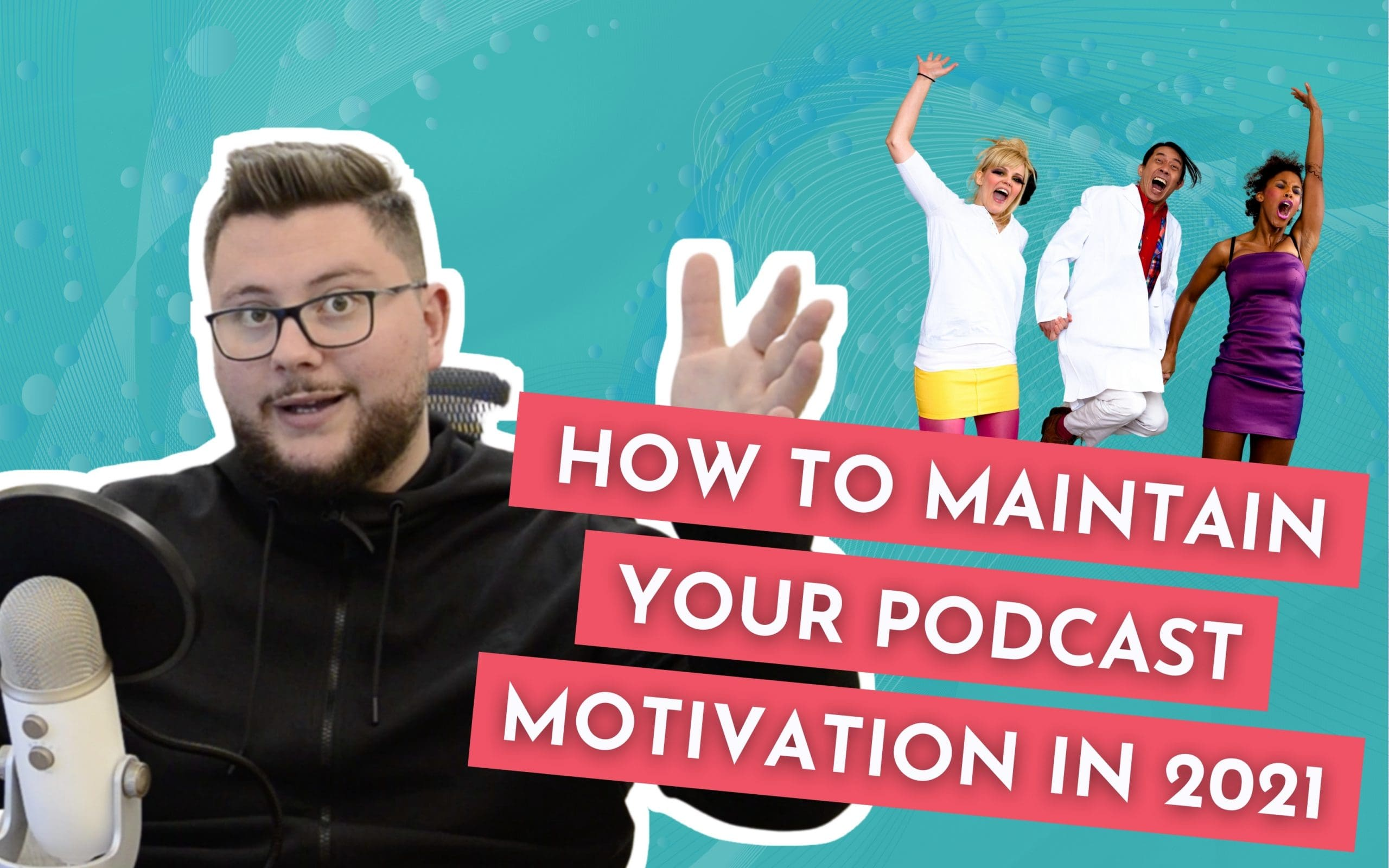 How to Maintain Your Podcast Motivation in 2021