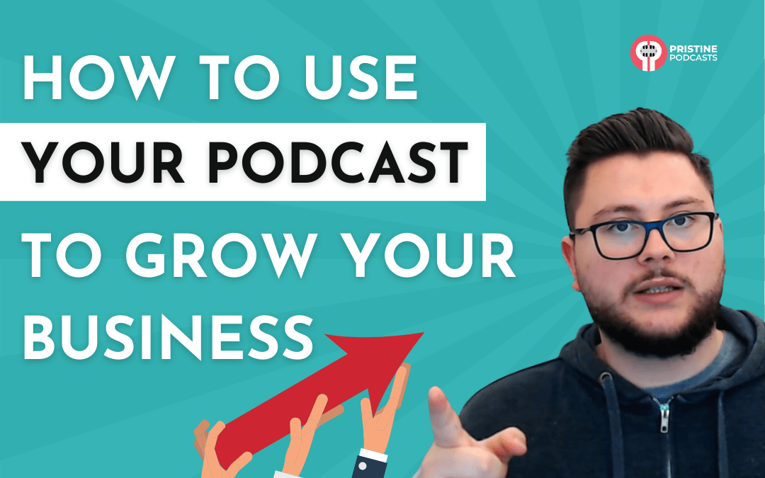 Podcasting For Business – How to Grow Your Business Podcasting