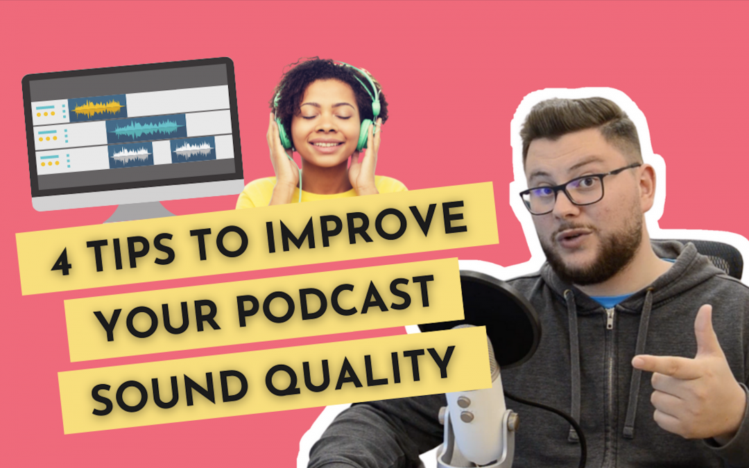Improve Your Podcast Sound Quality | 4 Tips For Professional Audio